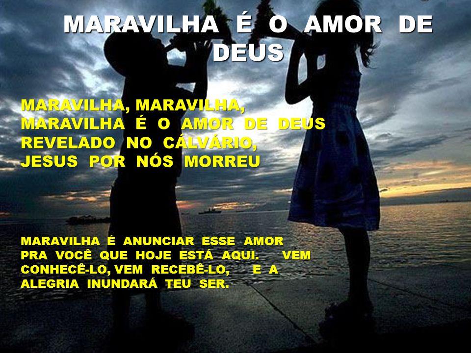 MARAVILHA É O AMOR DE DEUS