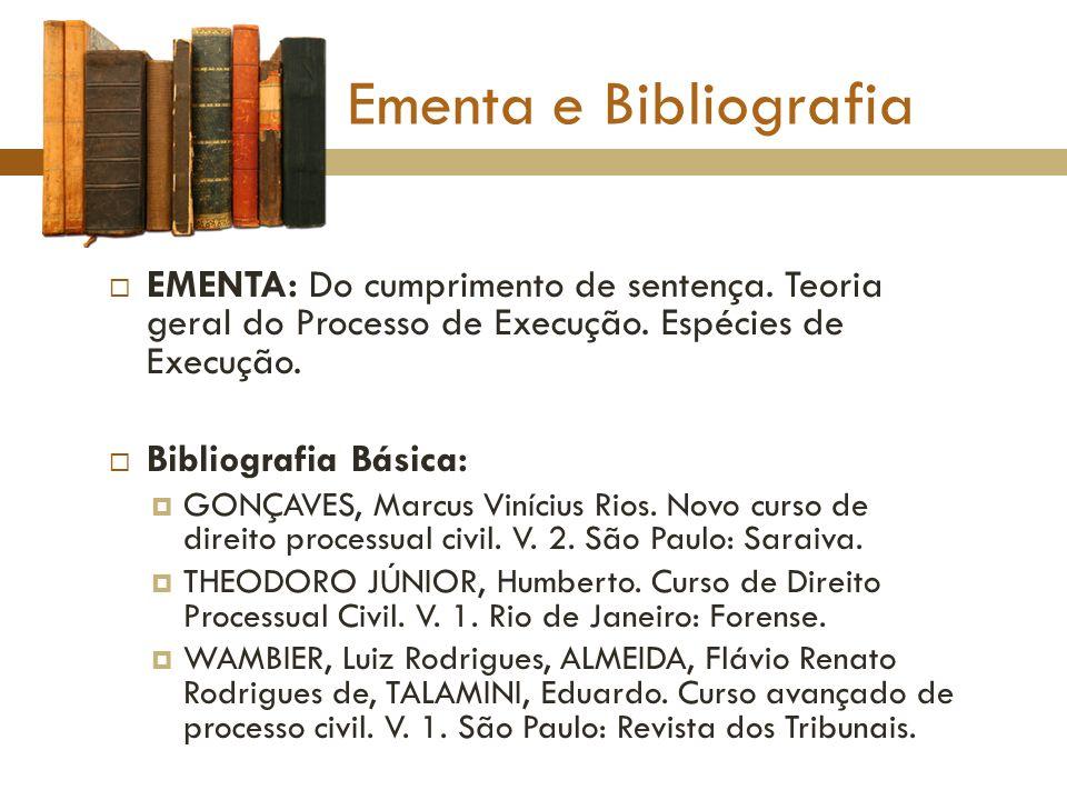 Ementa e Bibliografia EMENTA: Do cumprimento de sentença. Teoria geral do Processo de Execução. Espécies de Execução.