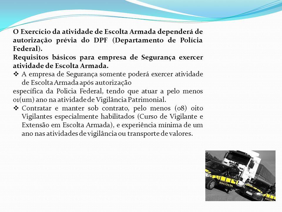 O Exercício da atividade de Escolta Armada dependerá de autorização prévia do DPF (Departamento de Polícia Federal).