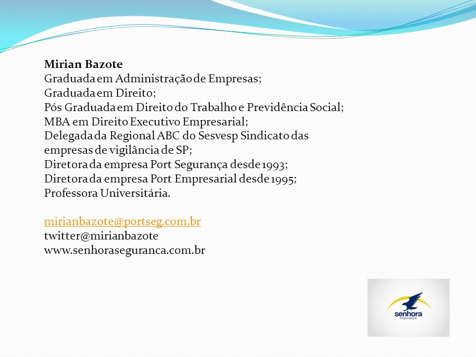 Mirian Bazote Graduada em Administração de Empresas; Graduada em Direito; Pós Graduada em Direito do Trabalho e Previdência Social;