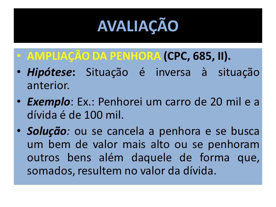 AVALIAÇÃO AMPLIAÇÃO DA PENHORA (CPC, 685, II).