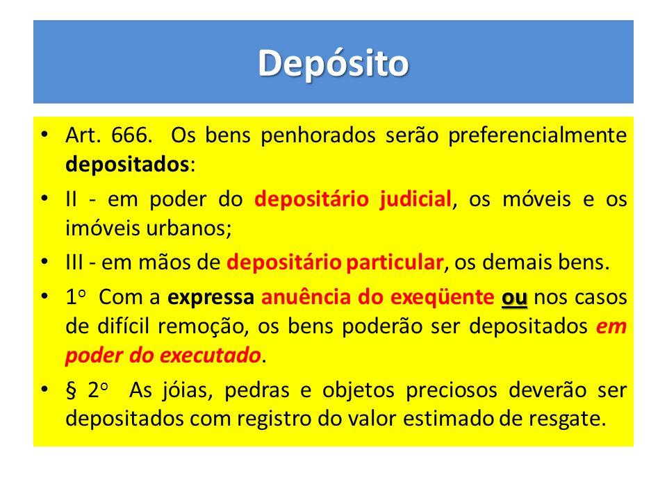 Depósito Art. 666. Os bens penhorados serão preferencialmente depositados: II - em poder do depositário judicial, os móveis e os imóveis urbanos;