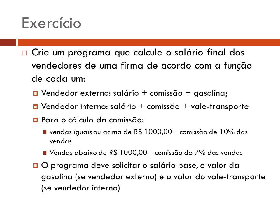 Exercício Crie um programa que calcule o salário final dos vendedores de uma firma de acordo com a função de cada um: