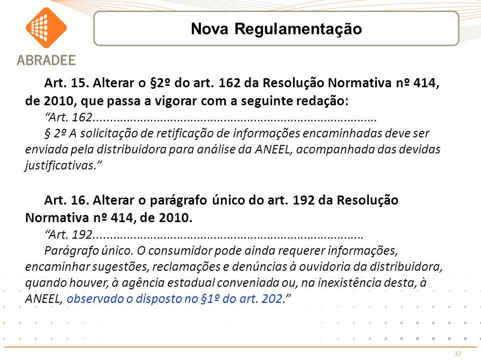 Nova Regulamentação Art. 15. Alterar o §2º do art. 162 da Resolução Normativa nº 414, de 2010, que passa a vigorar com a seguinte redação: