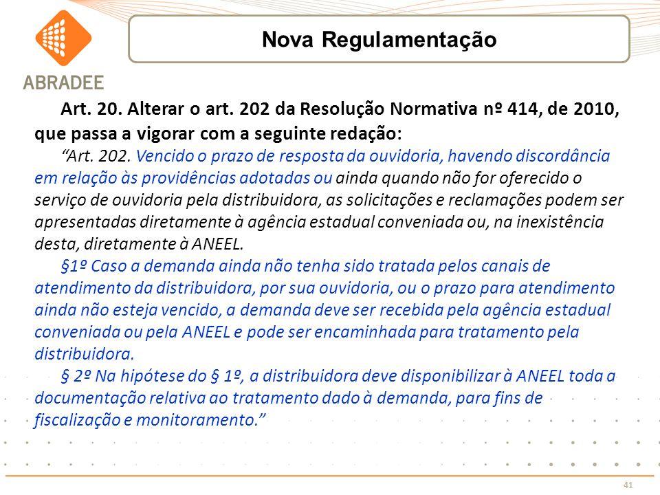 Nova Regulamentação Art. 20. Alterar o art. 202 da Resolução Normativa nº 414, de 2010, que passa a vigorar com a seguinte redação: