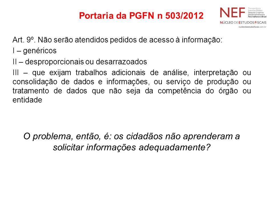 Portaria da PGFN n 503/2012 Art. 9º. Não serão atendidos pedidos de acesso à informação: I – genéricos.