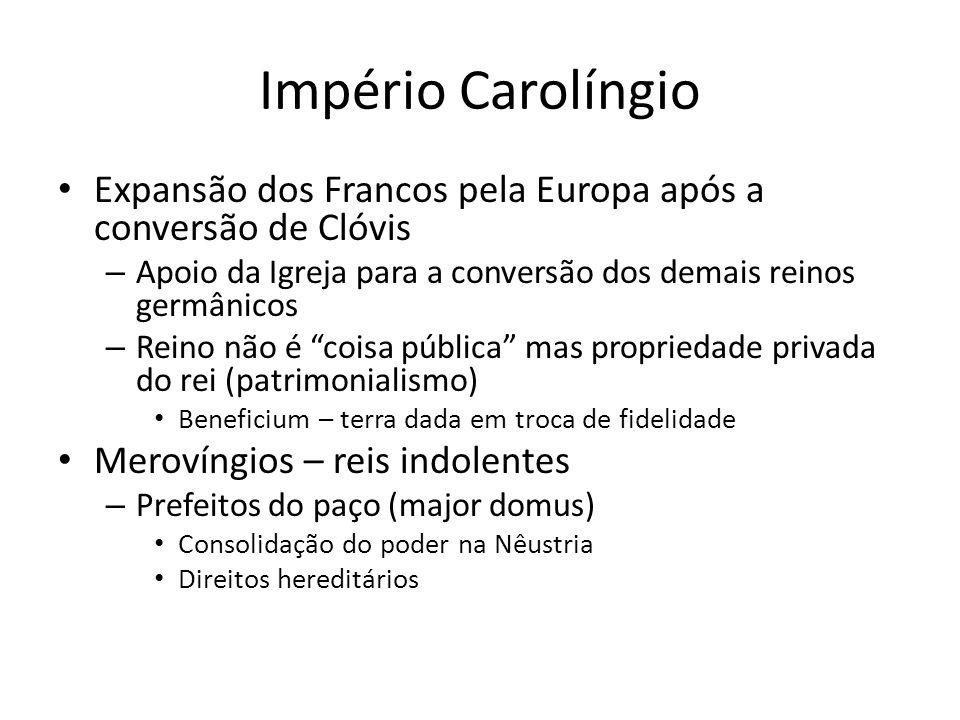 Império Carolíngio Expansão dos Francos pela Europa após a conversão de Clóvis. Apoio da Igreja para a conversão dos demais reinos germânicos.