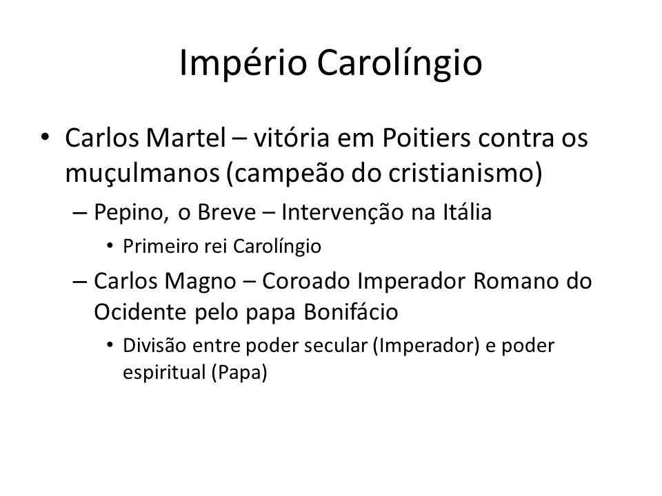 Império Carolíngio Carlos Martel – vitória em Poitiers contra os muçulmanos (campeão do cristianismo)