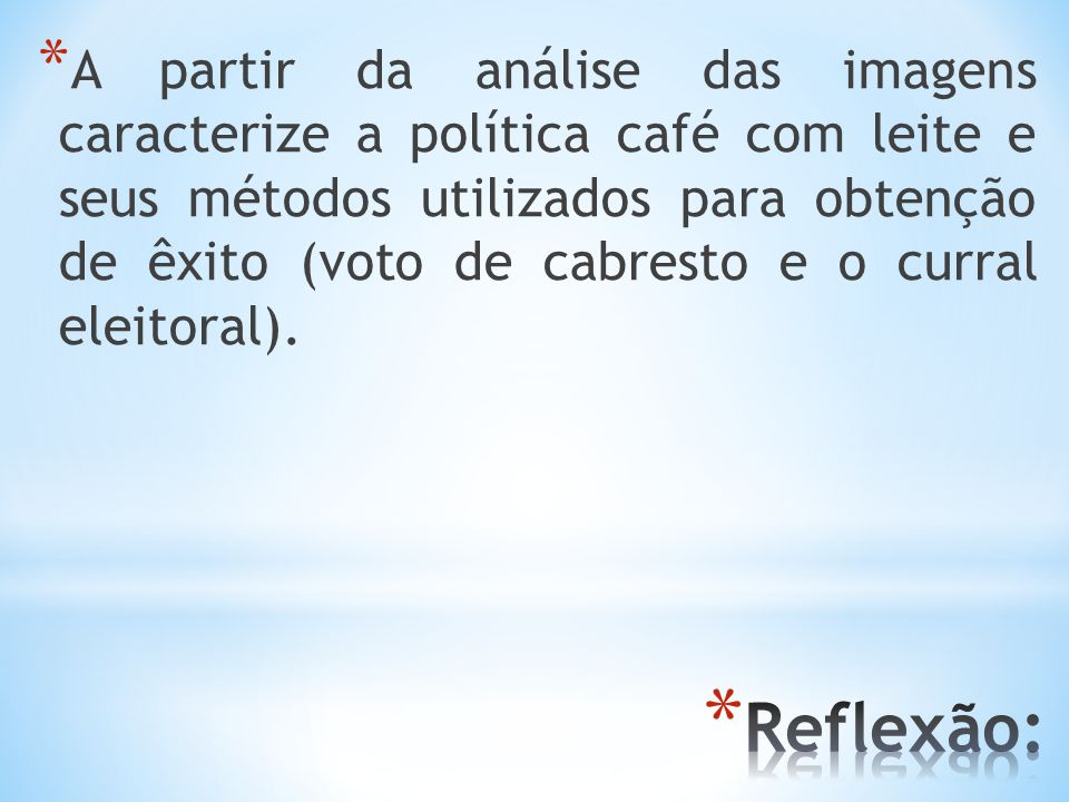 A partir da análise das imagens caracterize a política café com leite e seus métodos utilizados para obtenção de êxito (voto de cabresto e o curral eleitoral).