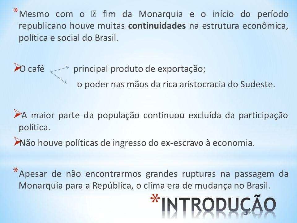 Mesmo com o ‡ fim da Monarquia e o início do período republicano houve muitas continuidades na estrutura econômica, política e social do Brasil.