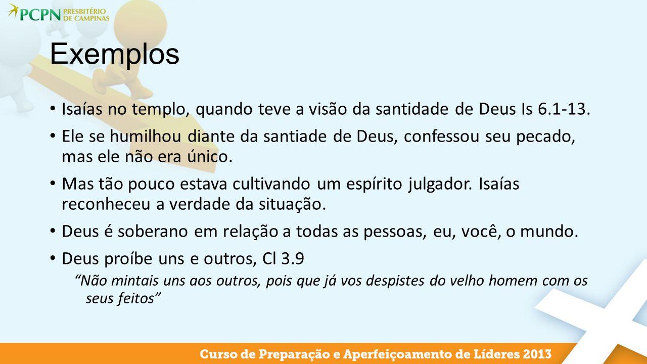 Exemplos Isaías no templo, quando teve a visão da santidade de Deus Is 6.1-13.