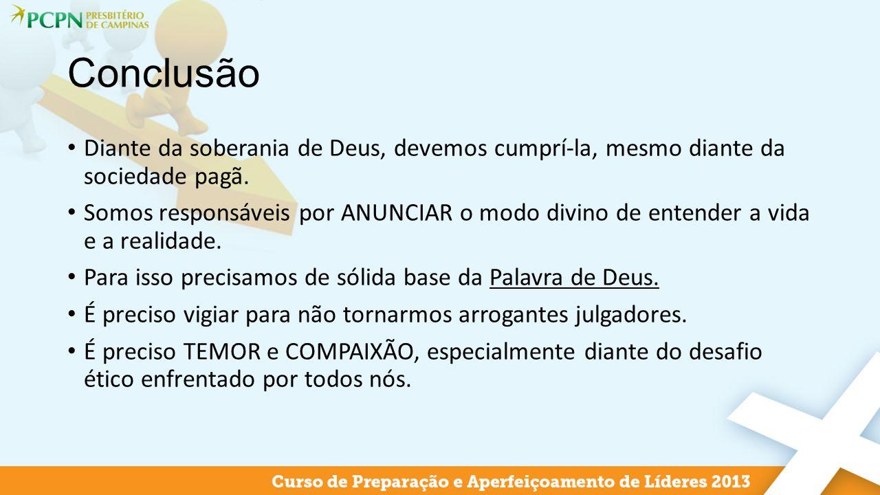 Conclusão Diante da soberania de Deus, devemos cumprí-la, mesmo diante da sociedade pagã.