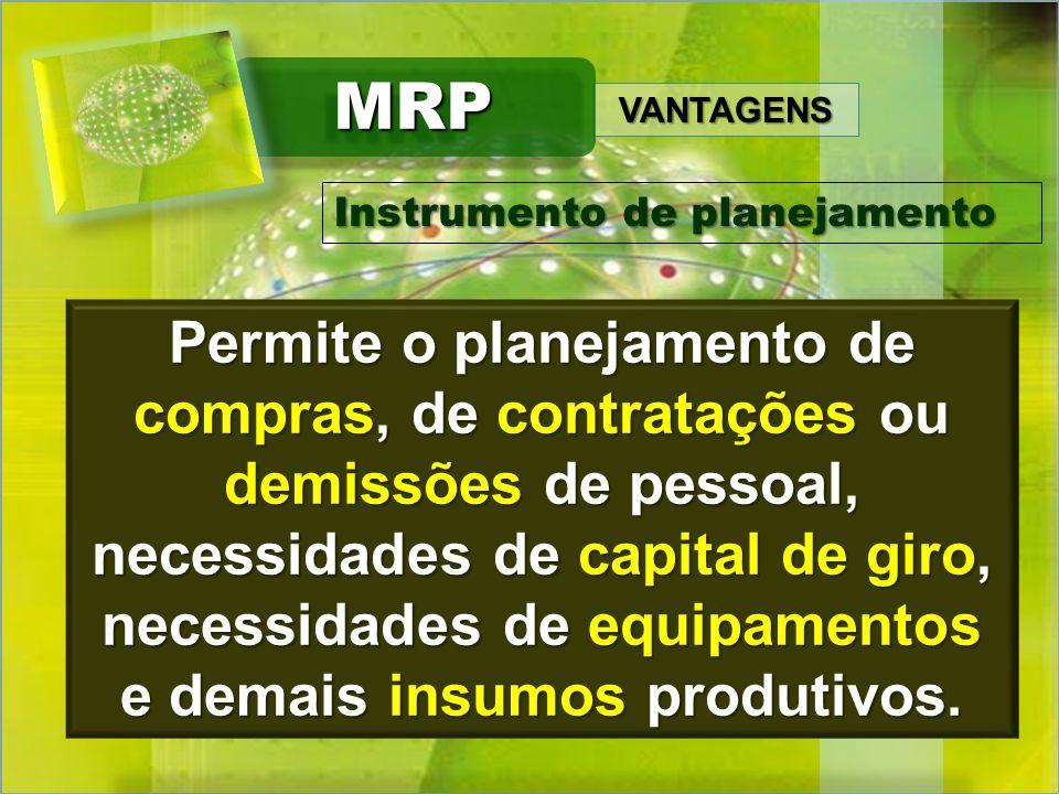 MRP VANTAGENS. Instrumento de planejamento.