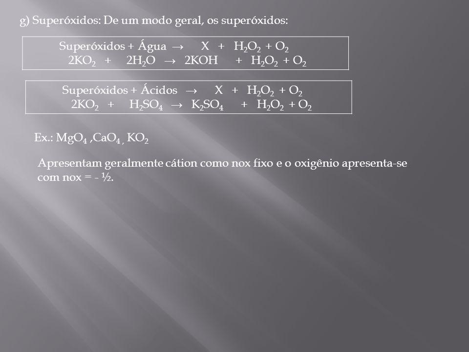 g) Superóxidos: De um modo geral, os superóxidos: