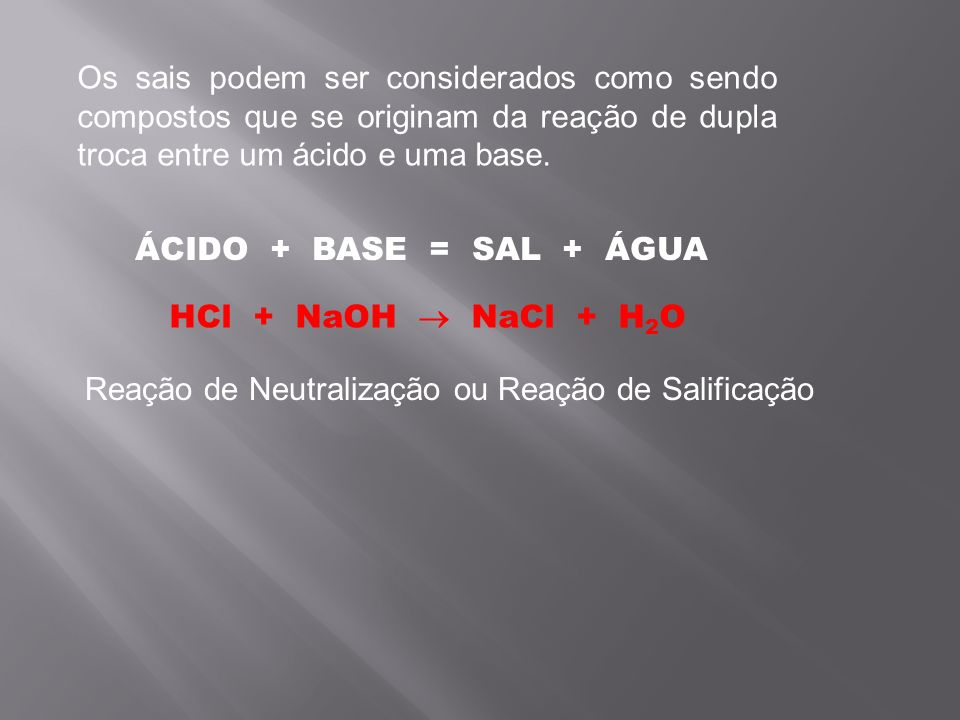 Os sais podem ser considerados como sendo compostos que se originam da reação de dupla troca entre um ácido e uma base.