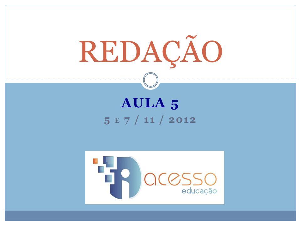 REDAÇÃO AULA 5 5 E 7 / 11 / 2012