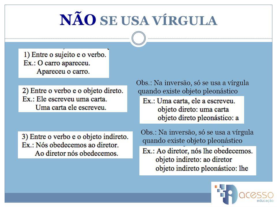 NÃO SE USA VÍRGULA Obs.: Na inversão, só se usa a vírgula