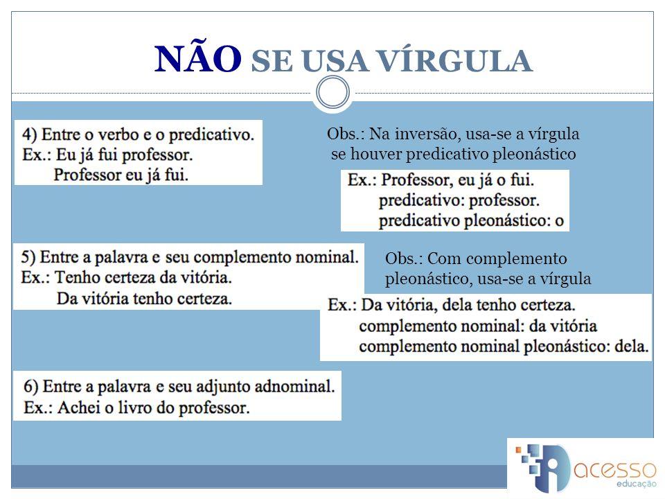 NÃO SE USA VÍRGULA Obs.: Na inversão, usa-se a vírgula