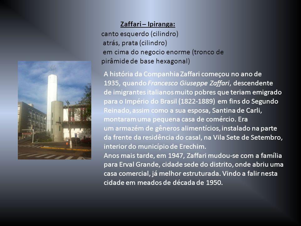 Zaffari – Ipiranga: canto esquerdo (cilindro) atrás, prata (cilindro) em cima do negocio enorme (tronco de pirâmide de base hexagonal)