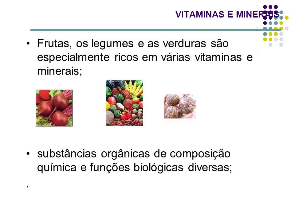 VITAMINAS E MINERAIS Frutas, os legumes e as verduras são especialmente ricos em várias vitaminas e minerais;