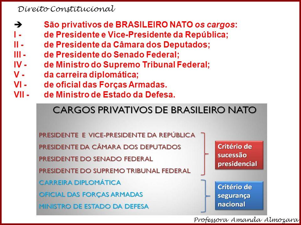  São privativos de BRASILEIRO NATO os cargos: