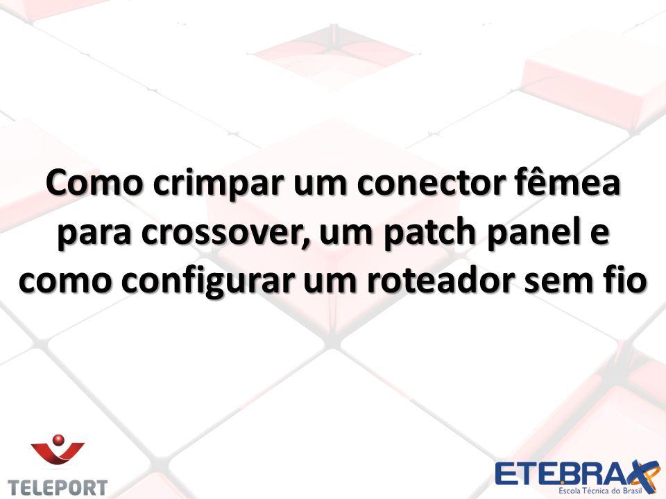 Como crimpar um conector fêmea para crossover, um patch panel e como configurar um roteador sem fio