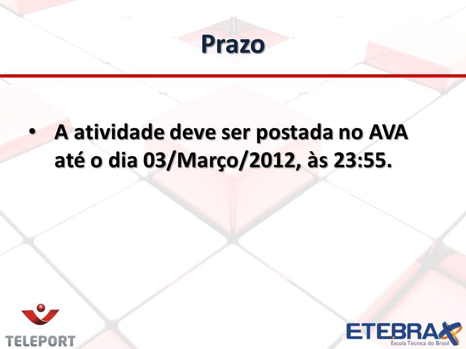 Prazo A atividade deve ser postada no AVA até o dia 03/Março/2012, às 23:55.