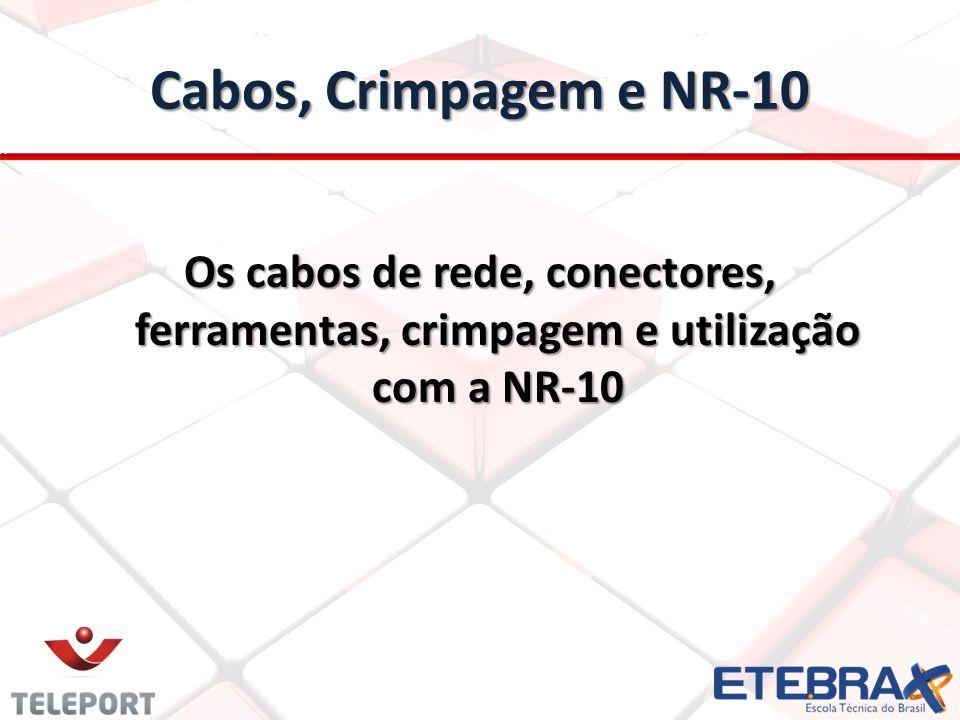 Cabos, Crimpagem e NR-10 Os cabos de rede, conectores, ferramentas, crimpagem e utilização com a NR-10.