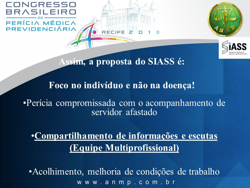 Assim, a proposta do SIASS é: Foco no indivíduo e não na doença!