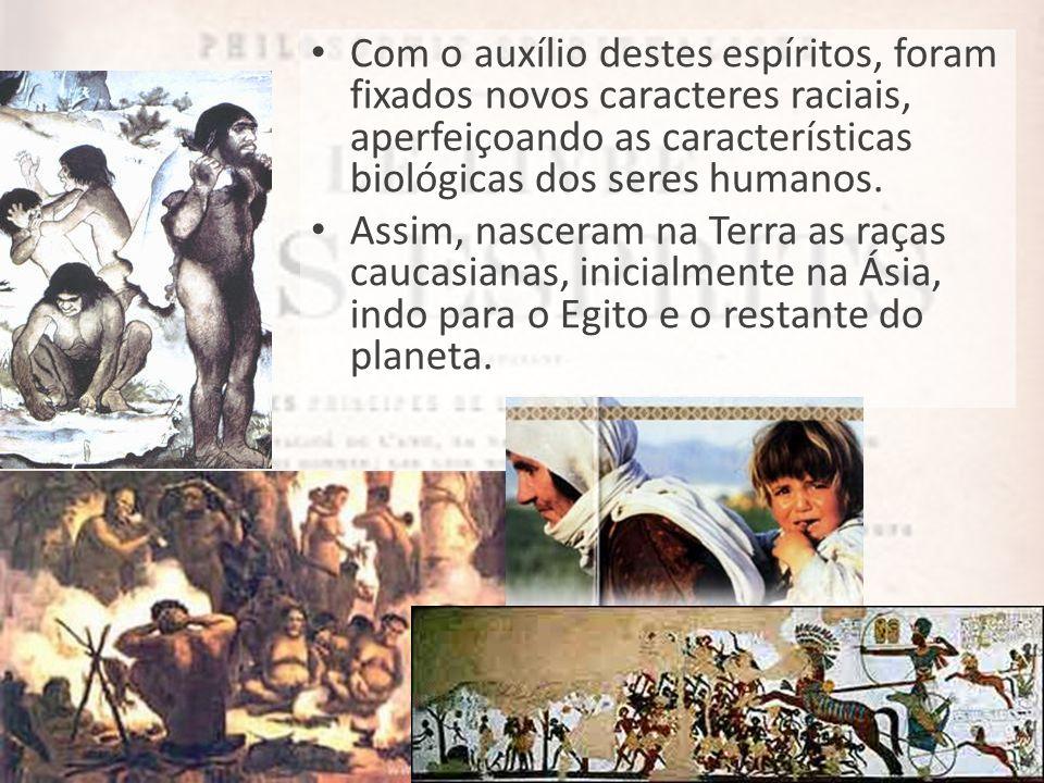 Com o auxílio destes espíritos, foram fixados novos caracteres raciais, aperfeiçoando as características biológicas dos seres humanos.