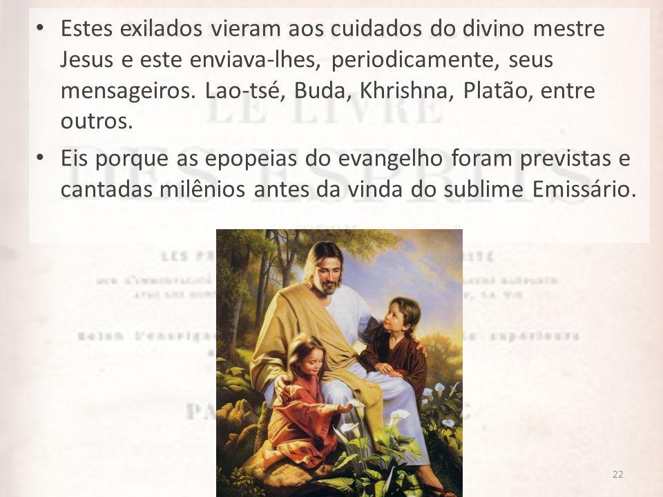 Estes exilados vieram aos cuidados do divino mestre Jesus e este enviava-lhes, periodicamente, seus mensageiros. Lao-tsé, Buda, Khrishna, Platão, entre outros.