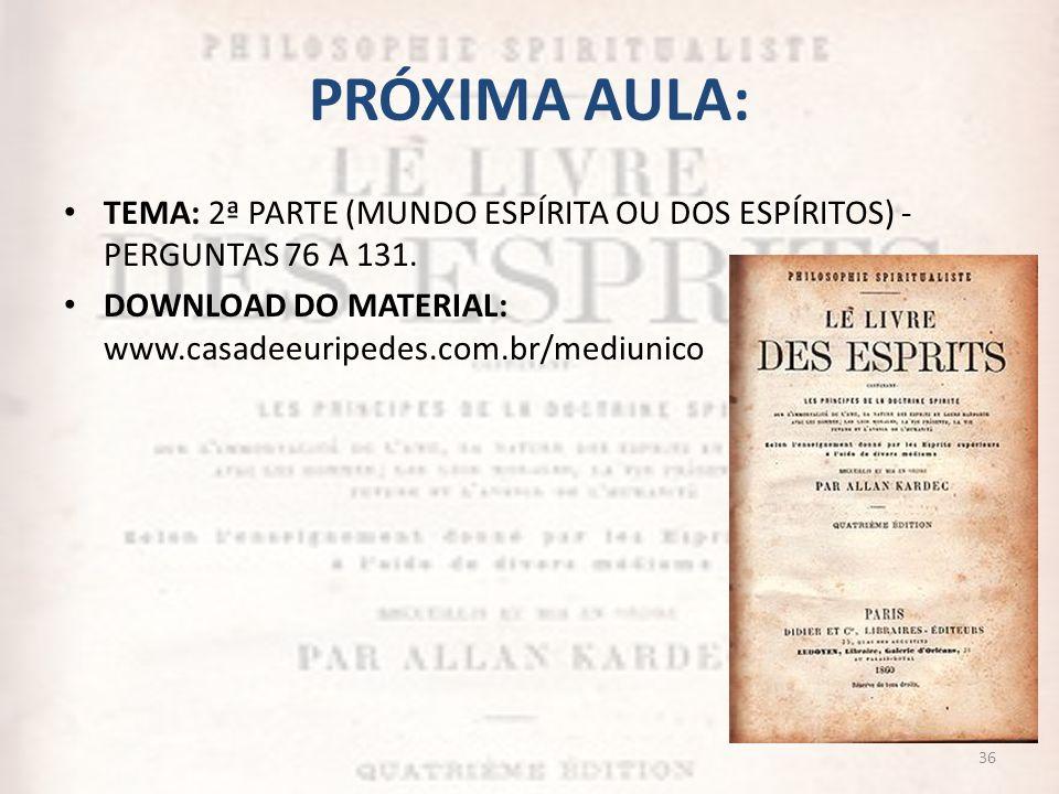 PRÓXIMA AULA: TEMA: 2ª PARTE (MUNDO ESPÍRITA OU DOS ESPÍRITOS) - PERGUNTAS 76 A 131.