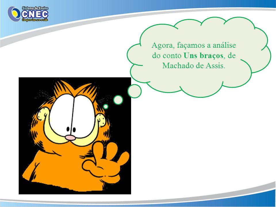 Agora, façamos a análise do conto Uns braços, de Machado de Assis.