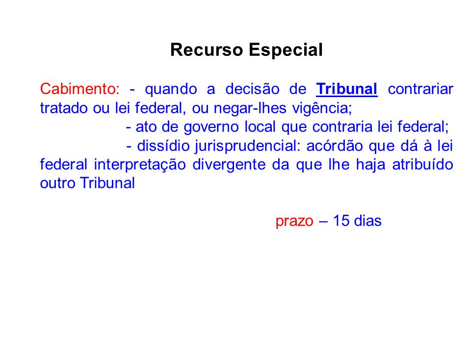 Recurso Especial Cabimento: - quando a decisão de Tribunal contrariar tratado ou lei federal, ou negar-lhes vigência;