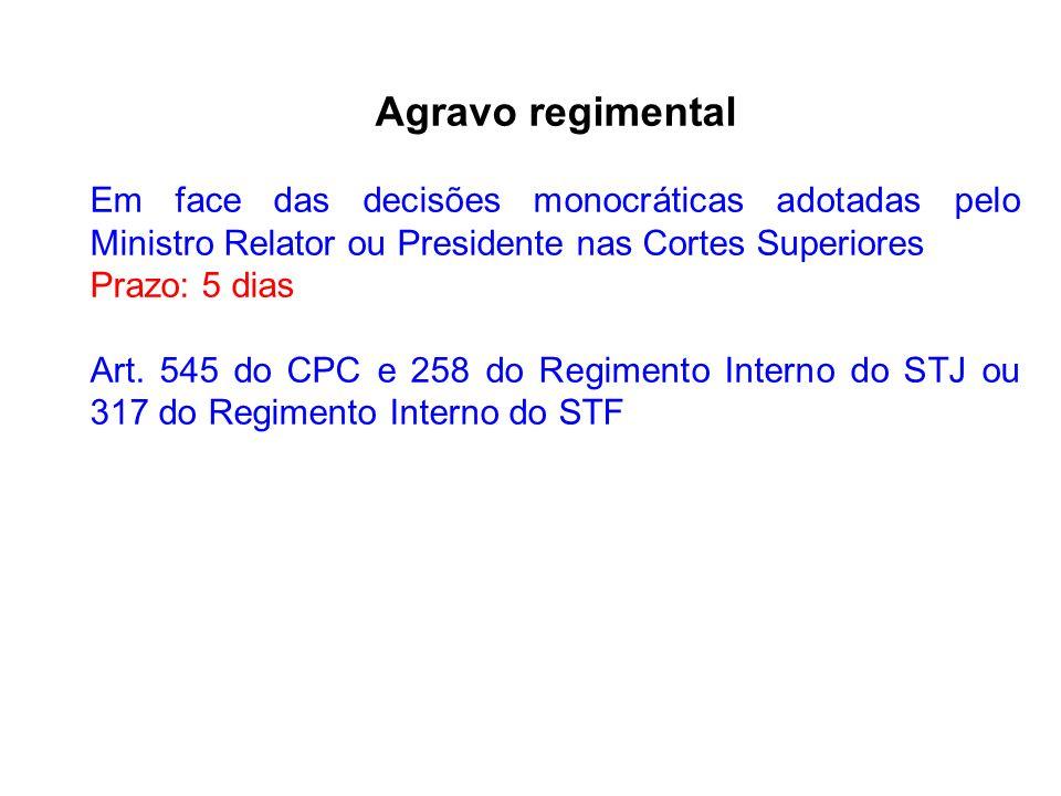 Agravo regimental Em face das decisões monocráticas adotadas pelo Ministro Relator ou Presidente nas Cortes Superiores.