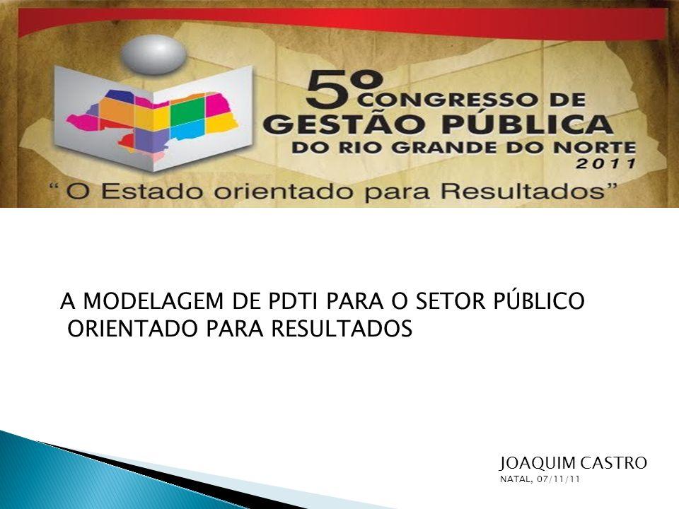 A MODELAGEM DE PDTI PARA O SETOR PÚBLICO ORIENTADO PARA RESULTADOS