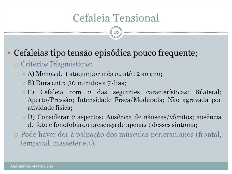 Cefaleia Tensional Cefaleias tipo tensão episódica pouco frequente;