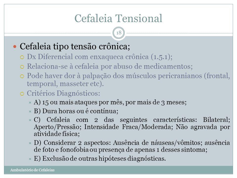 Cefaleia Tensional Cefaleia tipo tensão crônica;