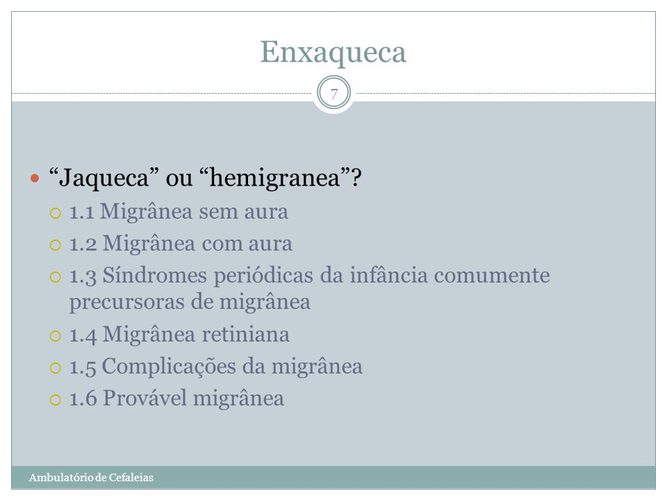 Enxaqueca Jaqueca ou hemigranea 1.1 Migrânea sem aura