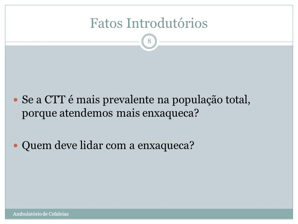 Fatos Introdutórios Se a CTT é mais prevalente na população total, porque atendemos mais enxaqueca