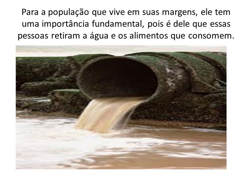 Para a população que vive em suas margens, ele tem uma importância fundamental, pois é dele que essas pessoas retiram a água e os alimentos que consomem.