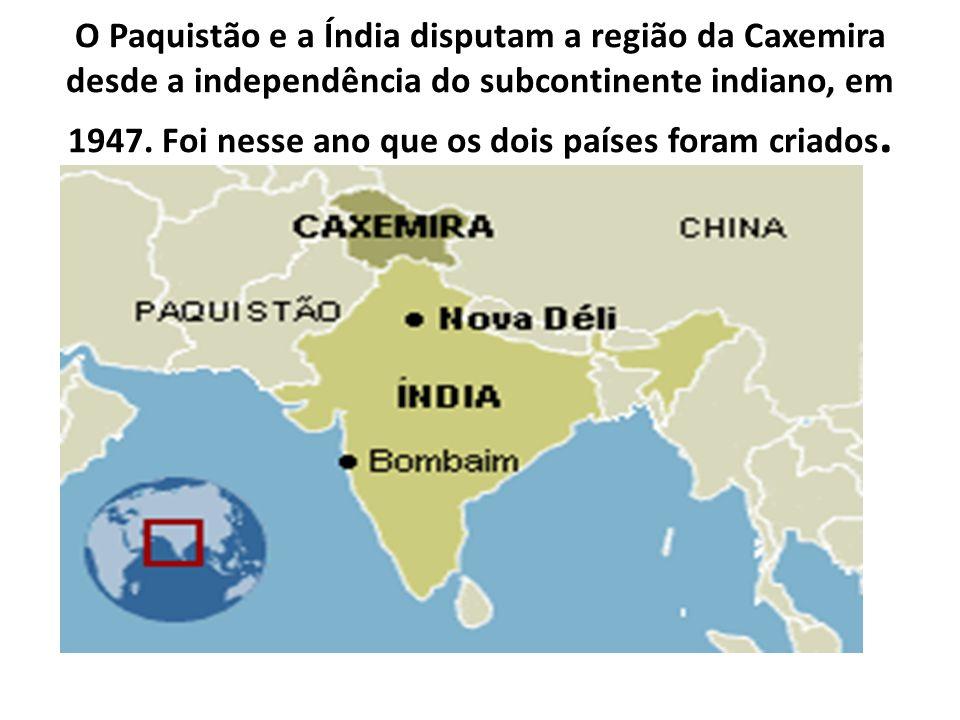O Paquistão e a Índia disputam a região da Caxemira desde a independência do subcontinente indiano, em 1947.
