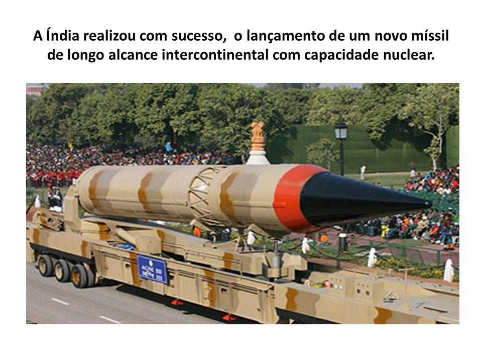 A Índia realizou com sucesso, o lançamento de um novo míssil de longo alcance intercontinental com capacidade nuclear.