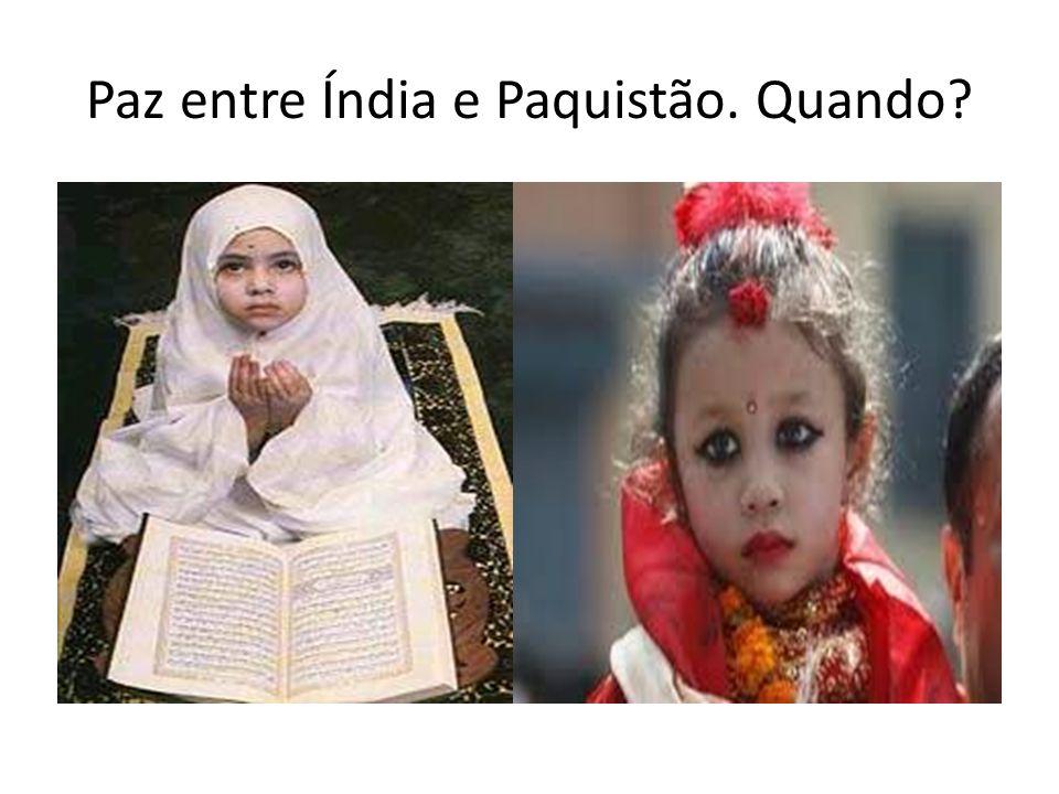 Paz entre Índia e Paquistão. Quando