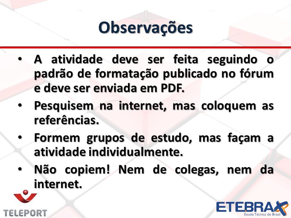 Observações A atividade deve ser feita seguindo o padrão de formatação publicado no fórum e deve ser enviada em PDF.