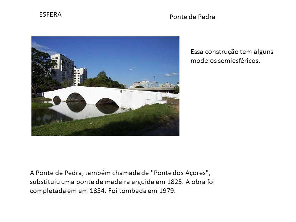 ESFERA Ponte de Pedra. Essa construção tem alguns modelos semiesféricos.