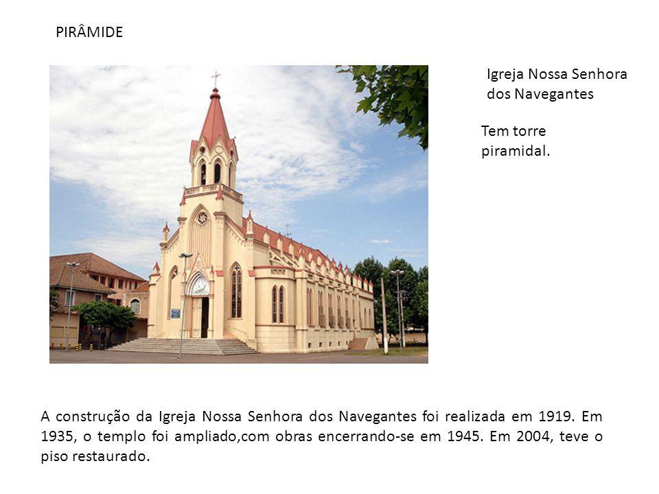 PIRÂMIDE Igreja Nossa Senhora dos Navegantes. Tem torre piramidal.