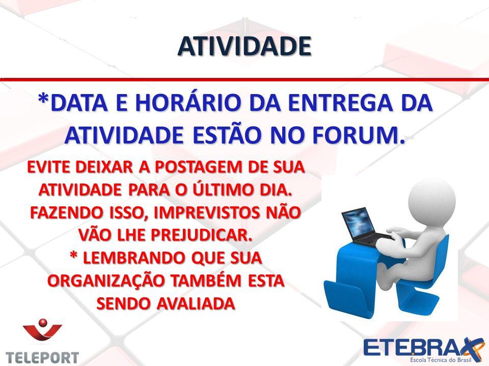 ATIVIDADE *DATA E HORÁRIO DA ENTREGA DA ATIVIDADE ESTÃO NO FORUM.