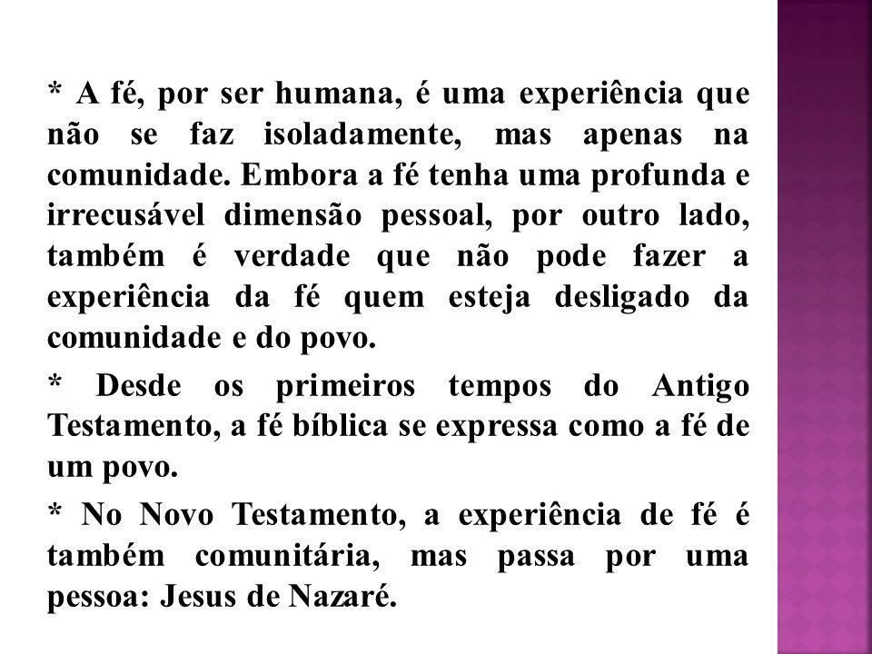* A fé, por ser humana, é uma experiência que não se faz isoladamente, mas apenas na comunidade.