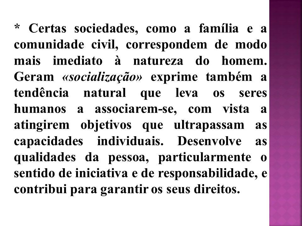 * Certas sociedades, como a família e a comunidade civil, correspondem de modo mais imediato à natureza do homem.